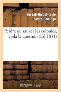 Perdre Ou Sauver Les Colonies, Voila La Question