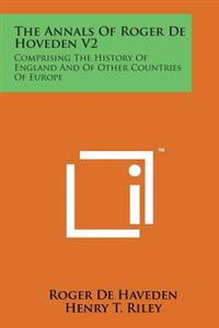The Annals of Roger de Hoveden V2: Comprising the History of England and of Other Countries of Europe