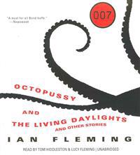 Octopussy and the Living Daylights: And Other Stories