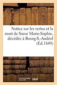 Notice Sur Les Vertus Et La Mort de Soeur Marie-Sophie, Decedee a Bourg-S.-Andeol