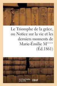 Le Triomphe de la Gr�ce, Ou Notice Sur La Vie Et Les Derniers Moments de Marie-�milie M***