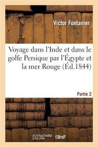 Voyage Dans L'Inde Et Dans Le Golfe Persique Par L'Egypte Et La Mer Rouge. Partie 2