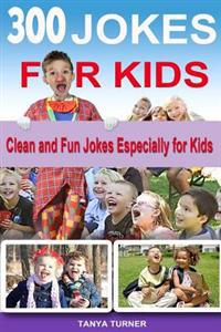 300 Jokes for Kids: Clean and Fun Jokes Especially for Kids