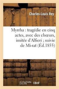 Myrrha: Tragedie En Cinq Actes, Avec Des Choeurs, Imitee D'Alfieri; Suivie de Mi-Rat