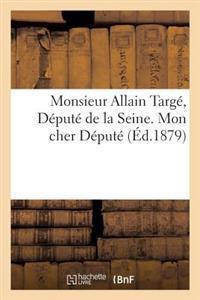 Monsieur Allain Targe, Depute de La Seine. Mon Cher Depute, Vous Avez Cru