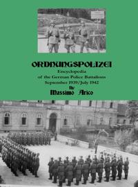 Ordnungspolizei : encyclopedia of the german police battalions : September 1939 / July 1942