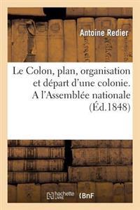 Le Colon, Plan, Organisation Et Depart D'Une Colonie. A L'Assemblee Nationale