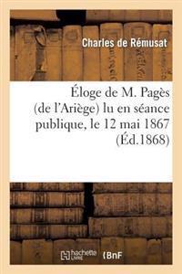 �loge de M. Pag�s (de l'Ari�ge) Lu En S�ance Publique, Le 12 Mai 1867