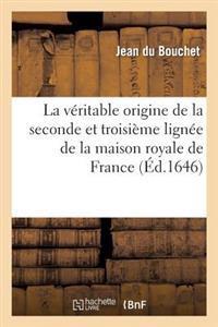 La Veritable Origine de La Seconde Et Troisiesme Lignee de La Maison Royale de France