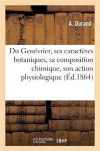 Du Gen�vrier, Ses Caract�res Botaniques, Sa Composition Chimique, Son Action Physiologique (�d.1864)