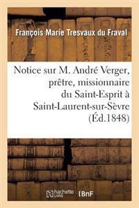 Notice Sur M. Andr� Verger, Pr�tre, Missionnaire Du Saint-Esprit � Saint-Laurent-Sur-S�vre