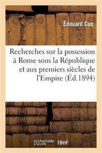 Recherches Sur La Possession � Rome Sous La R�publique Et Aux Premiers Si�cles de l'Empire
