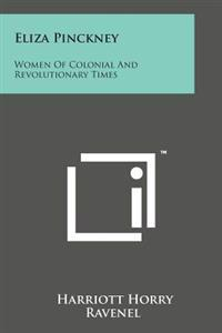 Eliza Pinckney: Women of Colonial and Revolutionary Times