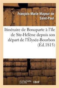 Itineraire de Bonaparte A L'Ile de Ste-Helene Depuis Son Depart de L'Elysee-Bourbon