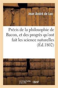 Precis de La Philosophie de Bacon, Et Des Progres Qu'ont Fait Les Science Naturelles
