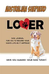 Australian Shepherd Lover Dog Journal: Create a Diary on Life with Your Dog