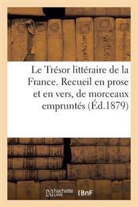 Le Tresor Litteraire de La France. Recueil En Prose Et En Vers, de Morceaux Empruntes