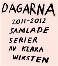 Dagarna 2011-2012 : Samlade serier av Klara Wiksten