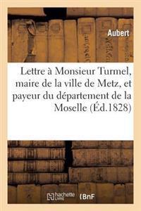 Lettre a Monsieur Turmel, Maire de La Ville de Metz, Et Payeur Du Departement de La Moselle