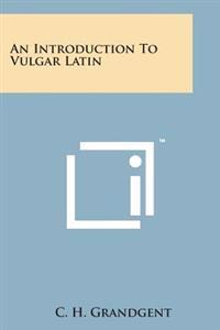 An Introduction to Vulgar Latin