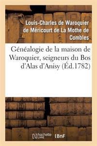 G�n�alogie de la Maison de Waroquier, Seigneurs Du Bos d'Alas d'Anisy, Dit Le Bos de P�elu
