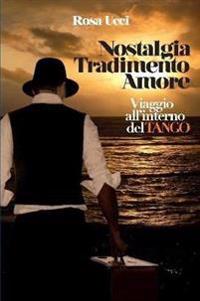 Nostalgia Tradimento Amore - Viaggio All'interno Del Tango