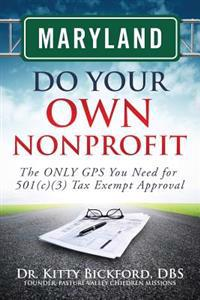 Maryland Do Your Own Nonprofit: The Only GPS You Need for 501c3 Tax Exempt Approval