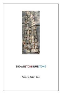 Brownstonebluestone: Poems by Robert Bove