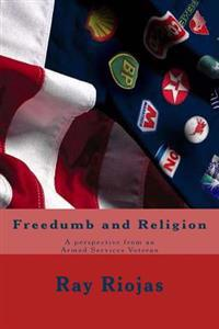 Freedumb and Religion: A Perspective from an Armed Services Veteran
