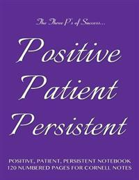 "Positive, Patient, Persistent Notebook 120 Numbered Pages for Cornell Notes: Notebook for Cornell Notes with Purple Cover - 8.5""x11"" Ideal for Studyin"