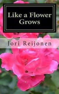Like a Flower Grows: Volume 3: Sixty New Reflections on Life in the Spirit