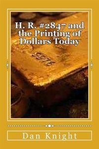H. R. #2847 and the Printing of Dollars Today: The Future of the United States of America