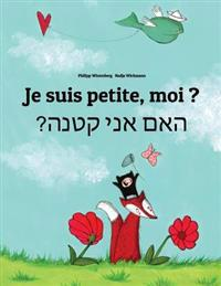 Je Suis Petite, Moi ? Ham Aney Qetnh?: Un Livre D'Images Pour Les Enfants (Edition Bilingue Francais-Hebreu)
