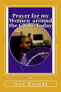 Prayer for My Women Around the Globe Today: Prayer Can and Will Change Things Have Faith