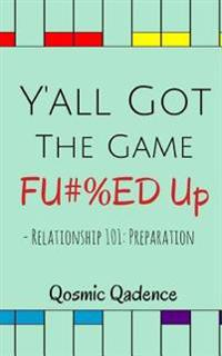 Y'All Got the Game Fu#%ed Up: Relationship 101: Preparation