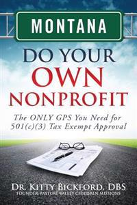 Montana Do Your Own Nonprofit: The Only GPS You Need for 501c3 Tax Exempt Approval