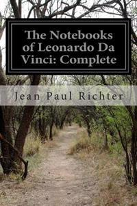 The Notebooks of Leonardo Da Vinci: Complete