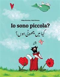 IO Sono Piccola? Kaa Man Chhewta Hewn?: Libro Illustrato Per Bambini: Italiano-Urdu (Edizione Bilingue)