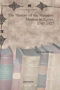 The History of the Maronite Mission in Egypt 1745-1927