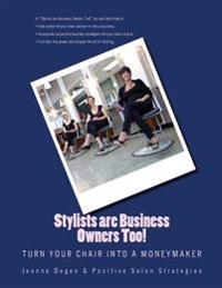 Stylists Are Business Owners Too!: Turn Your Chair Into a Moneymaker.