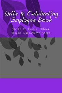 Write in Celebrating Employee Book: Write in Books - Blank Books You Can Write in