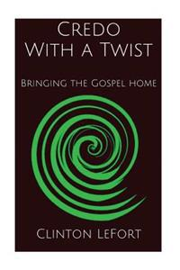 Credo with a Twist: Bringing the Gospel Home