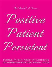 Positive, Patient, Persistent Notebook 120 Numbered Pages for Cornell Notes: Notebook for Cornell Notes with Pink Cover - 8.5x11 Ideal for Studying, I