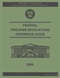 Federal Firearms Regulation Reference Guide: 2000