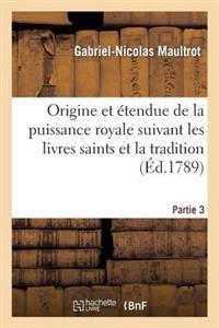 Origine Et Etendue de La Puissance Royale Suivant Les Livres Saints Et La Tradition. Partie 3