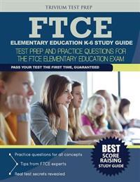 FTCE Elementary Education K-6 Study Guide: Test Prep and Practice for the FTCE Elementary Education Exam