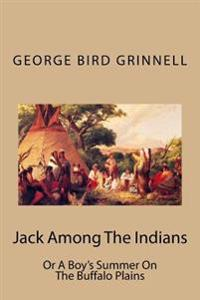 Jack Among the Indians: Or a Boy's Summer on the Buffalo Plains