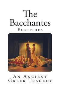 The Bacchantes: An Ancient Greek Tragedy