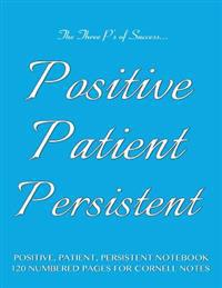 """Positive, Patient, Persistent Notebook 120 Numbered Pages for Cornell Notes: Notebook for Cornell Notes with Light Blue Cover - 8.5""""x11"""" Ideal for Stu"""