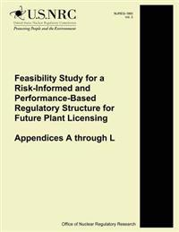 Feasibility Study for a Risk-Informed and Performance-Based Regulatory Structure for Future Plant Licensing: Appendices A Through L